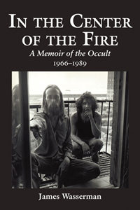 In the Center of the Fire: A Memoir of the Occult