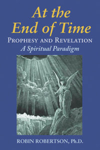 At the End of Time:Prophesy and Revelation, A Spiritual Paradigm